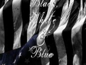 "Independent Documentary ""Black White & Blue"" Critically Examines Race, Police Brutality and America's 2016 Presidential Election"