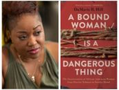 A Bound Woman Is a Dangerous Thing: The Incarceration of African American