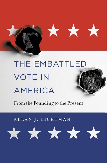 The Embattled Vote in America - From the Founding to the Present