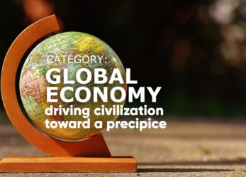 Values of the Global Economy and Political Systems That Are Driving Civilization to Precipice